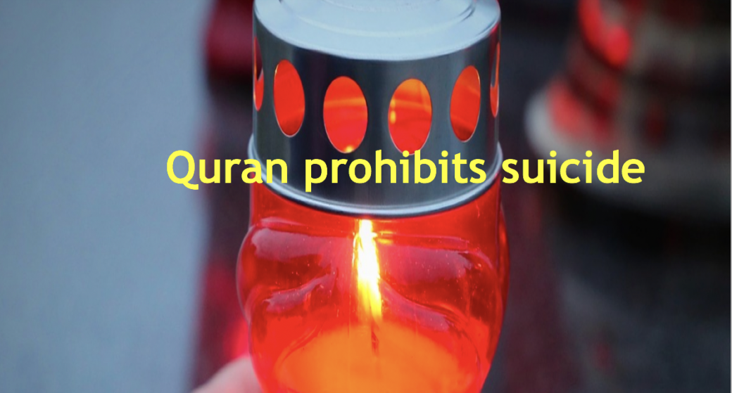 Looking Through Muslim's Eyes: What has gone wrong? The Quran prohibits suicide