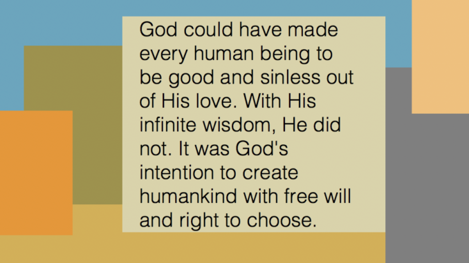 . It was God's intention to create humankind with free will and right to choose.