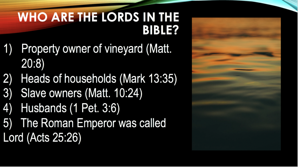 1)   Property owner of vineyard (Matt. 20:8)                                                          2)   Heads of households (Mark 13:35) 3)   Slave owners (Matt. 10:24) 4)   Husbands (1 Pet. 3:6) 5)   The Roman Emperor was called Lord (Acts 25:26). slide 43
