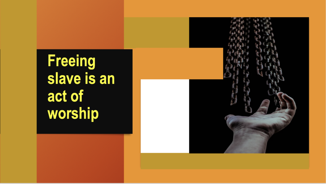Freeing slaves is an act of worship. why does God need human worship?