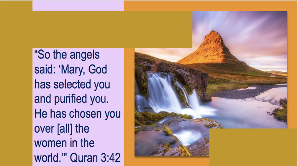 """https://qpeace.net So the angels said: 'Mary, God has selected you and purified you. He has chosen you over [all] the women in the world.'"""" Quran 3:42"""